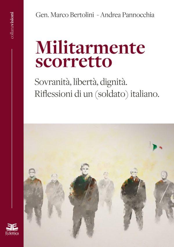 """""""Militarmente scorretto"""", sovranità, libertà e dignità nelle riflessioni di un generale italiano"""