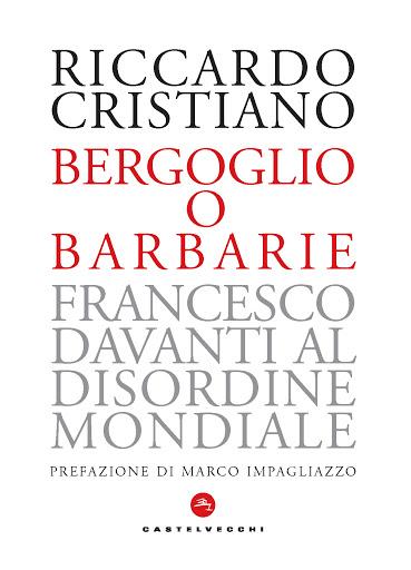 """""""Bergoglio o barbarie. Francesco davanti al disordine mondiale"""""""